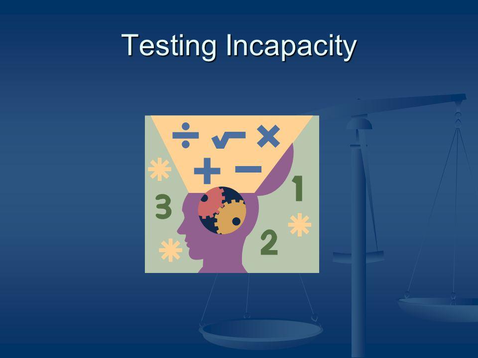Testing Incapacity