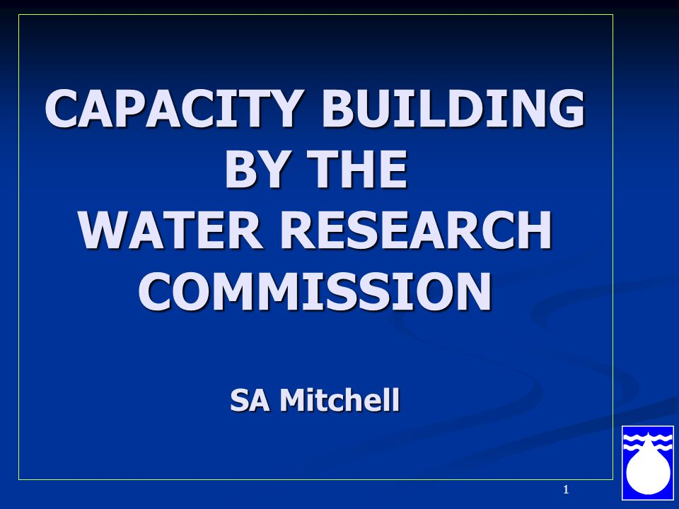 1 CAPACITY BUILDING BY THE WATER RESEARCH COMMISSION SA Mitchell