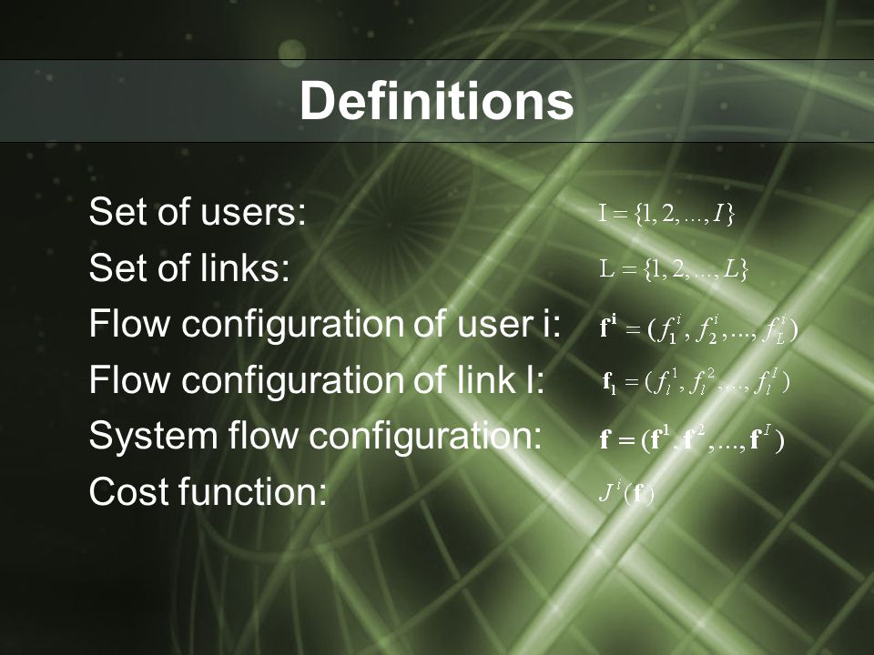 Definitions Set of users: Set of links: Flow configuration of user i: Flow configuration of link l: System flow configuration: Cost function: