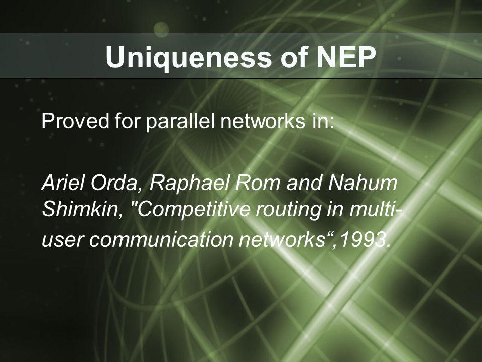 Uniqueness of NEP Proved for parallel networks in: Ariel Orda, Raphael Rom and Nahum Shimkin,