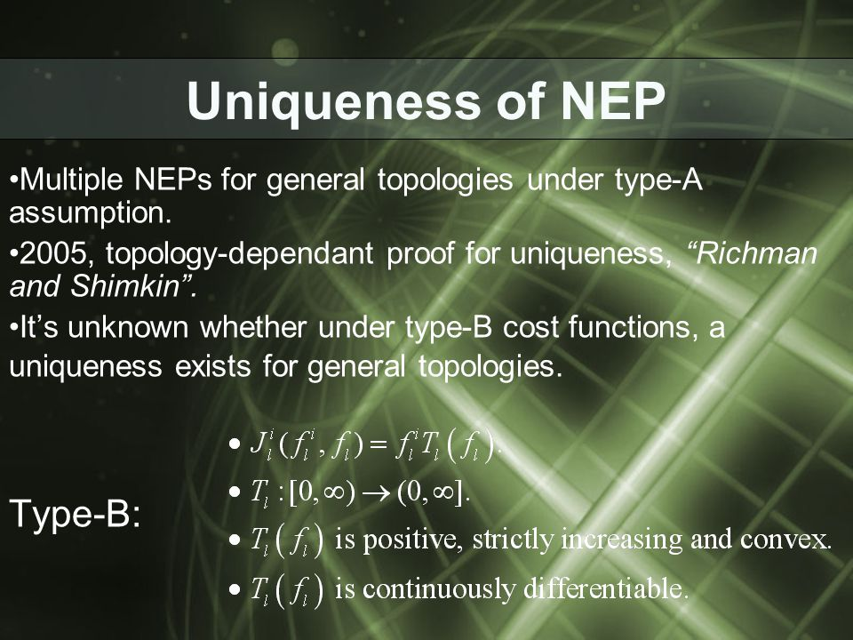Uniqueness of NEP Multiple NEPs for general topologies under type-A assumption. 2005, topology-dependant proof for uniqueness, Richman and Shimkin. It