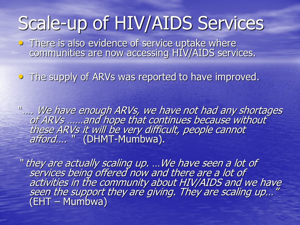 Scale-up of HIV/AIDS Services There is also evidence of service uptake where communities are now accessing HIV/AIDS services. There is also evidence o