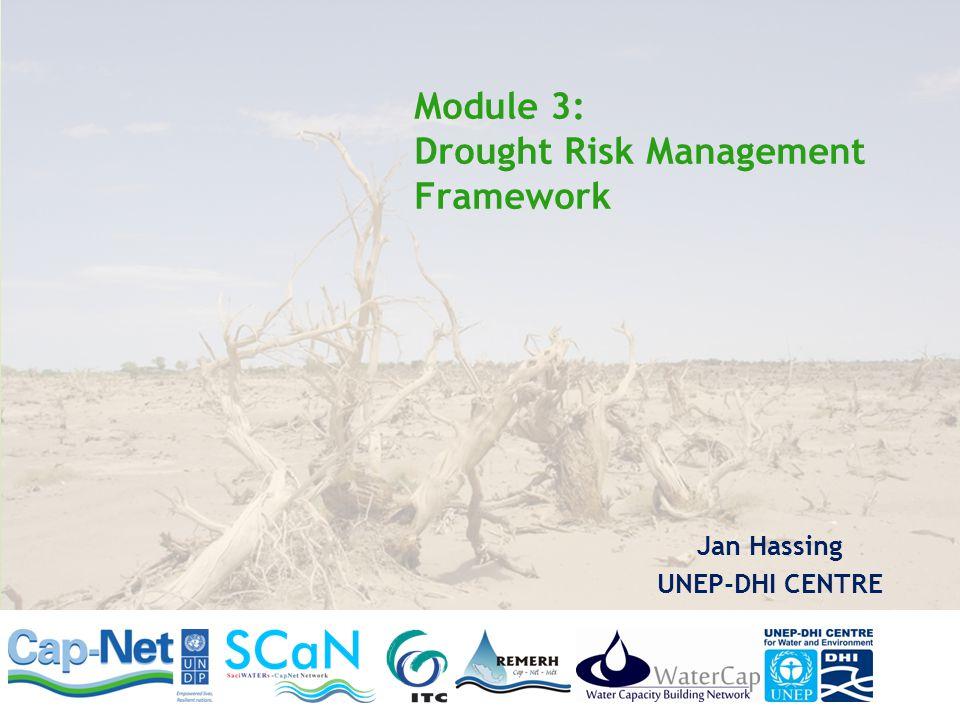 Module 3: Drought Risk Management Framework Jan Hassing UNEP-DHI CENTRE
