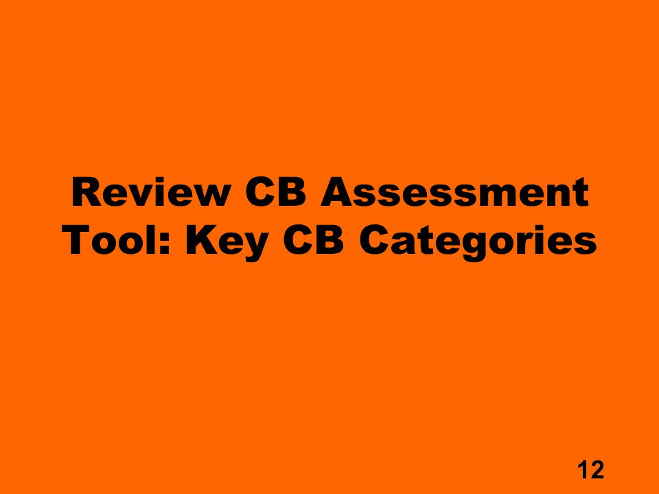 12 Review CB Assessment Tool: Key CB Categories