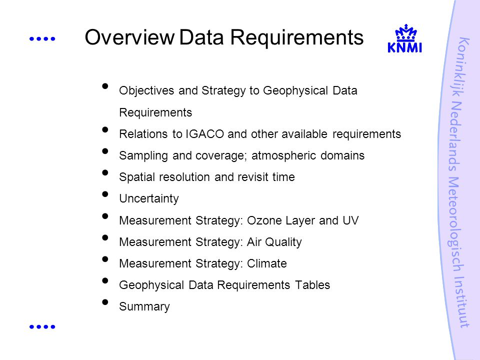 Overview Data Requirements Objectives and Strategy to Geophysical Data Requirements Relations to IGACO and other available requirements Sampling and coverage; atmospheric domains Spatial resolution and revisit time Uncertainty Measurement Strategy: Ozone Layer and UV Measurement Strategy: Air Quality Measurement Strategy: Climate Geophysical Data Requirements Tables Summary