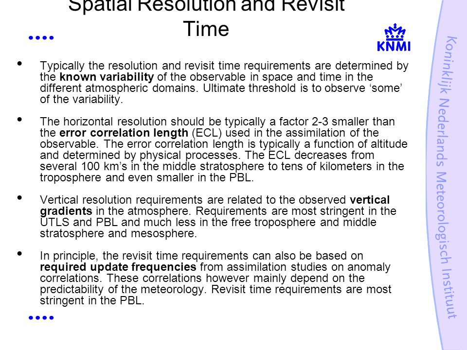 Spatial Resolution and Revisit Time Typically the resolution and revisit time requirements are determined by the known variability of the observable in space and time in the different atmospheric domains.