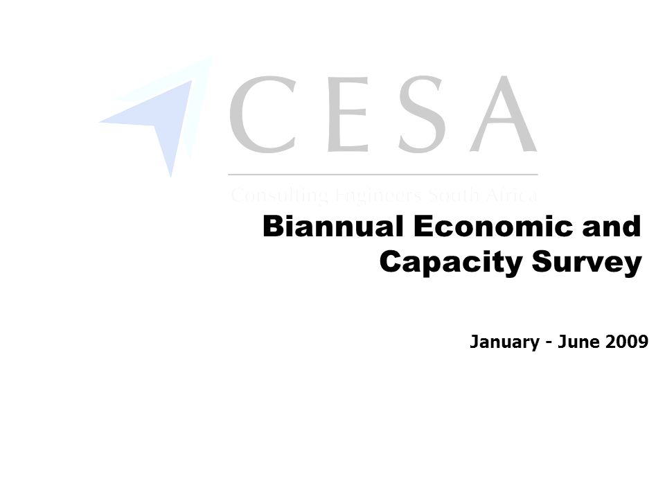 CESA Biannual Economic and Capacity Survey January – June 2009 Fee income earned by economic sector Percentage market share June 2007 – June 2009 Section A General Questions: Question: Income distribution per economic sector 80% of fees earned in transportation, water, commercial and housing sectors.