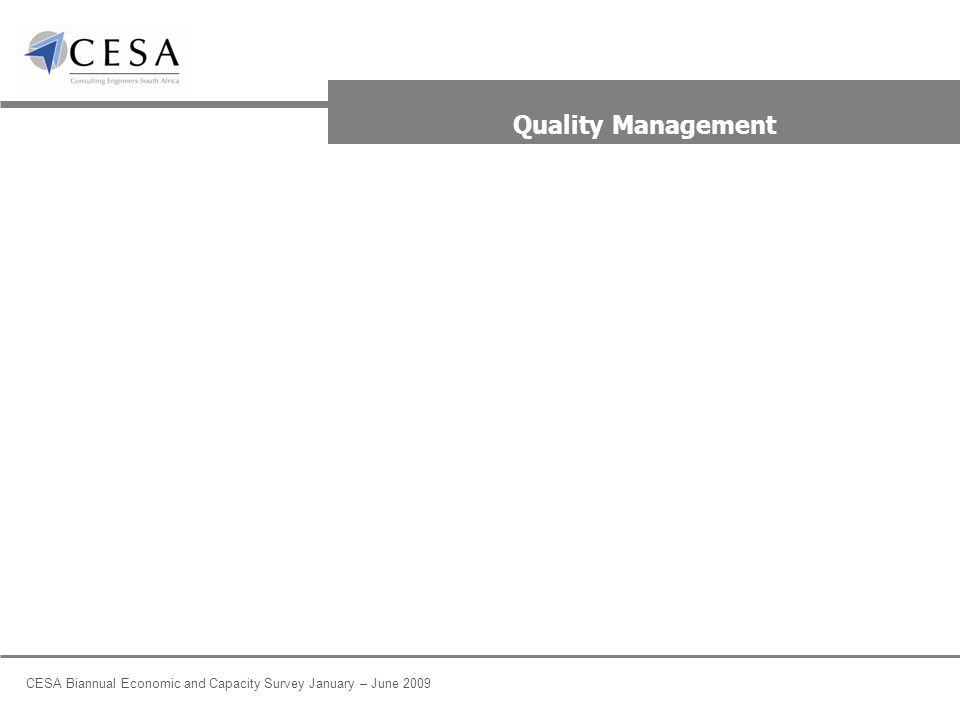 CESA Biannual Economic and Capacity Survey January – June 2009 Quality Management