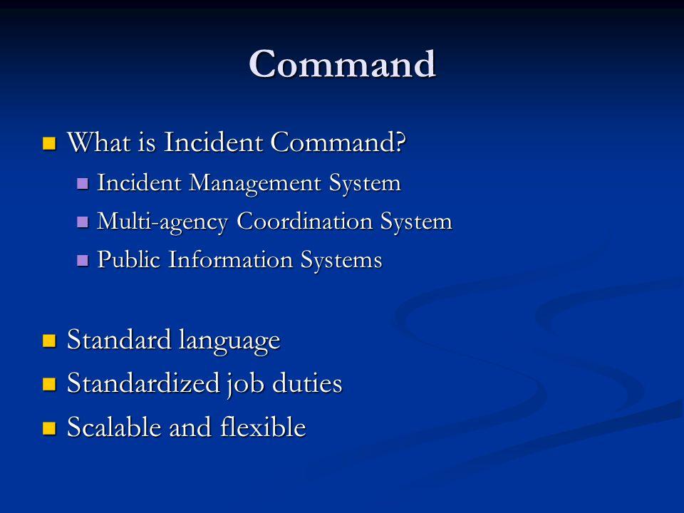 Command What is Incident Command? What is Incident Command? Incident Management System Incident Management System Multi-agency Coordination System Mul