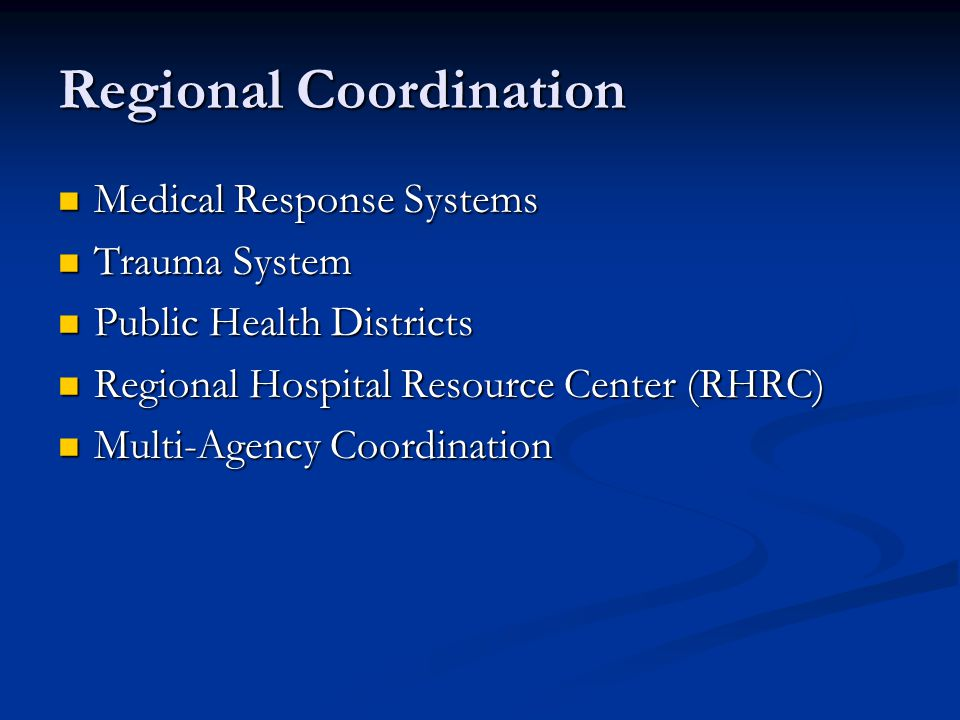 Regional Coordination Medical Response Systems Medical Response Systems Trauma System Trauma System Public Health Districts Public Health Districts Re