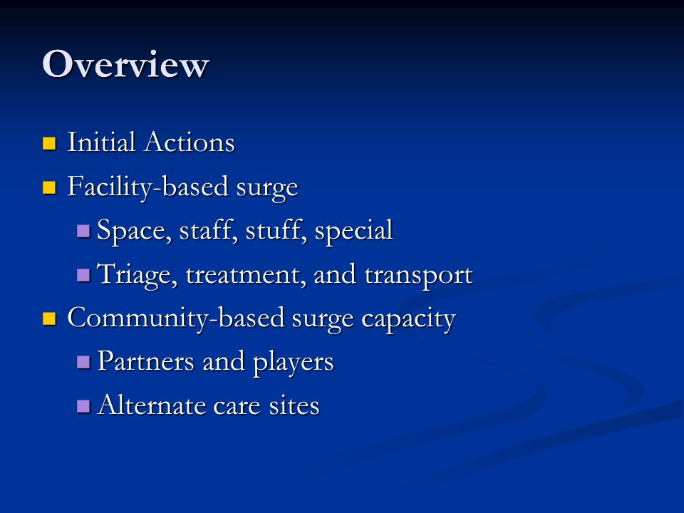 Overview Initial Actions Initial Actions Facility-based surge Facility-based surge Space, staff, stuff, special Space, staff, stuff, special Triage, t