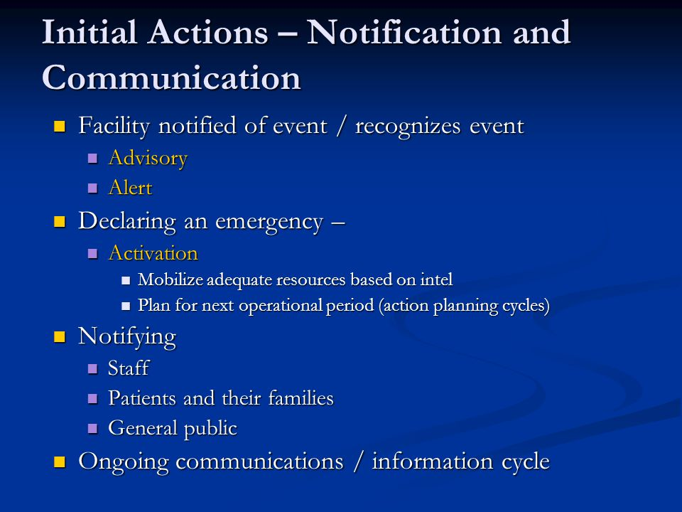 Initial Actions – Notification and Communication Facility notified of event / recognizes event Facility notified of event / recognizes event Advisory