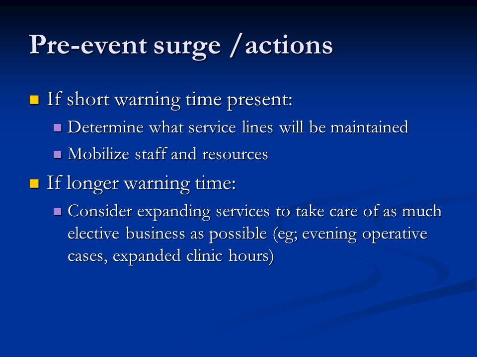 Pre-event surge /actions If short warning time present: If short warning time present: Determine what service lines will be maintained Determine what