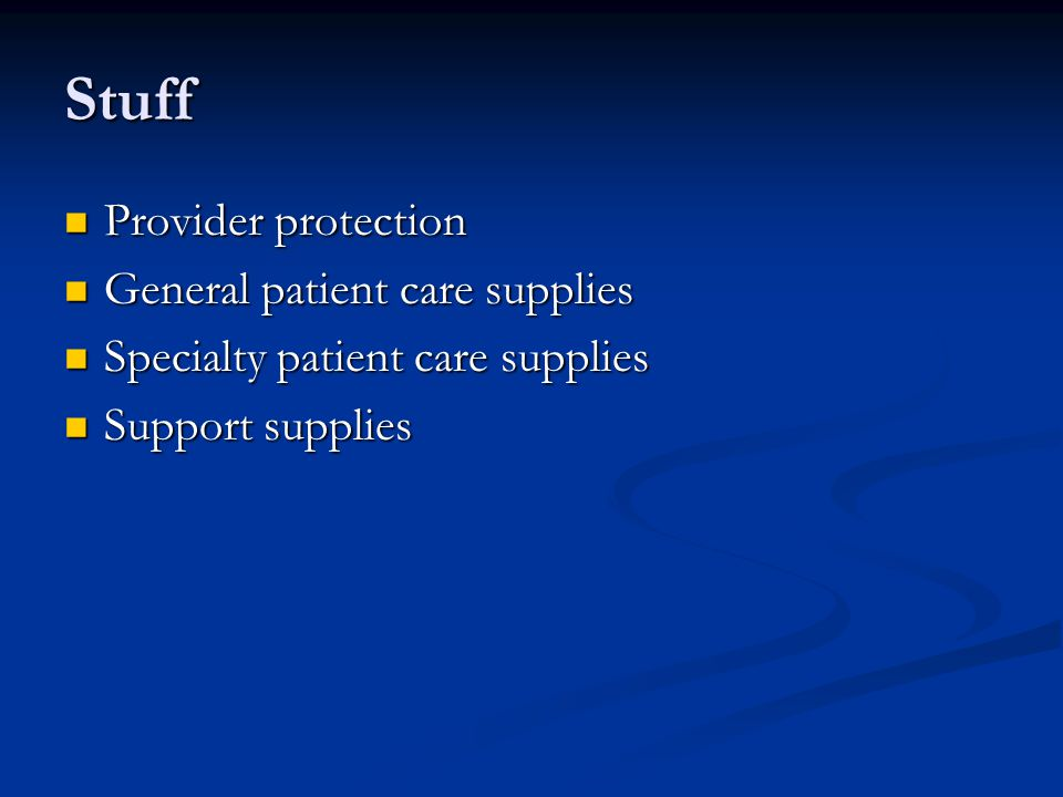 Stuff Provider protection Provider protection General patient care supplies General patient care supplies Specialty patient care supplies Specialty pa