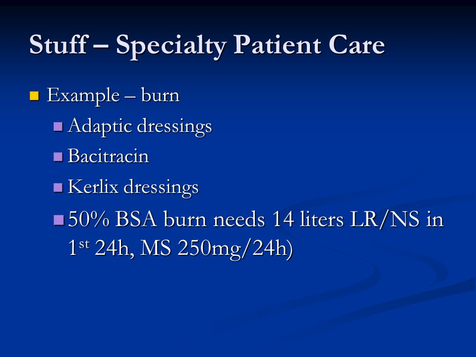 Stuff – Specialty Patient Care Example – burn Example – burn Adaptic dressings Adaptic dressings Bacitracin Bacitracin Kerlix dressings Kerlix dressin