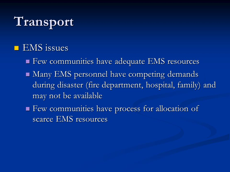 Transport EMS issues EMS issues Few communities have adequate EMS resources Few communities have adequate EMS resources Many EMS personnel have compet