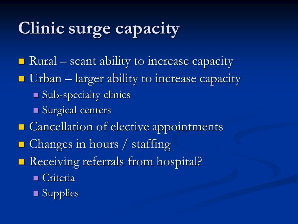 Clinic surge capacity Rural – scant ability to increase capacity Rural – scant ability to increase capacity Urban – larger ability to increase capacit