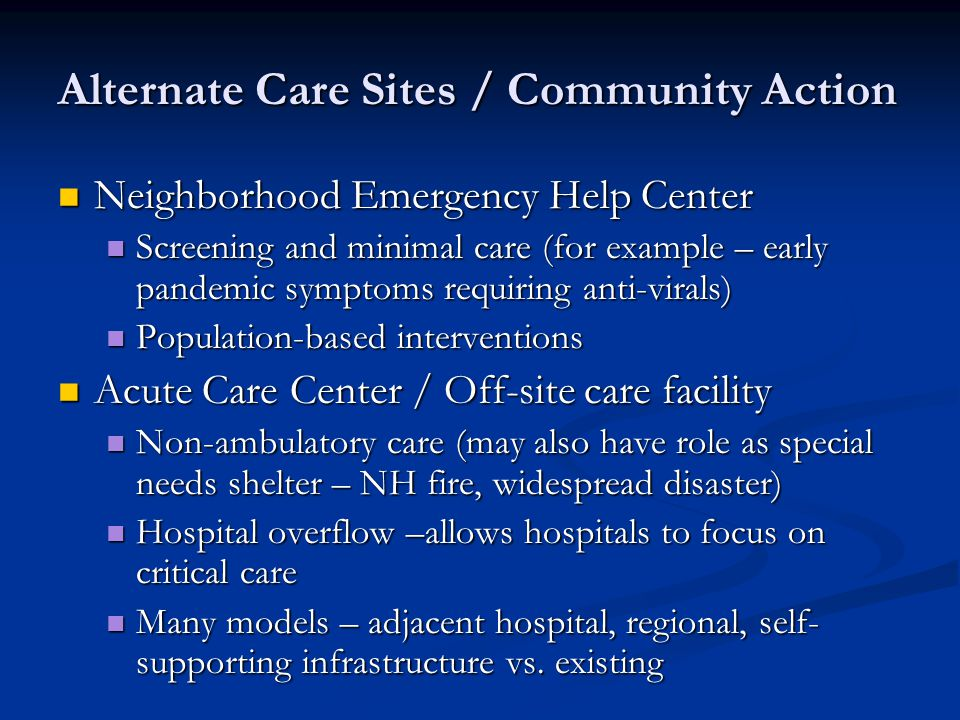 Alternate Care Sites / Community Action Neighborhood Emergency Help Center Neighborhood Emergency Help Center Screening and minimal care (for example