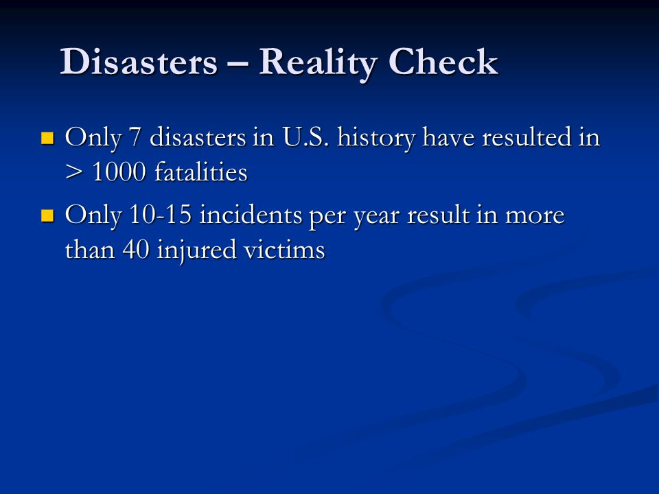 Disasters – Reality Check Disasters – Reality Check Only 7 disasters in U.S. history have resulted in > 1000 fatalities Only 7 disasters in U.S. histo