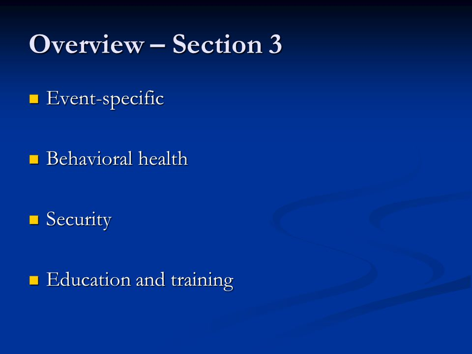 Overview – Section 3 Event-specific Event-specific Behavioral health Behavioral health Security Security Education and training Education and training