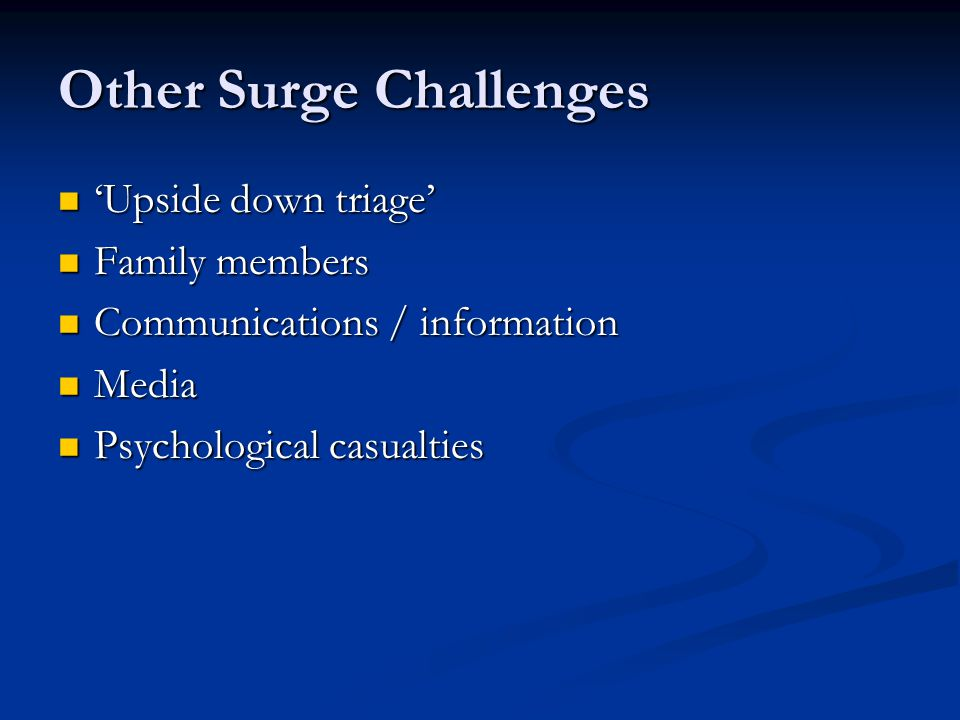 Other Surge Challenges Upside down triage Upside down triage Family members Family members Communications / information Communications / information M