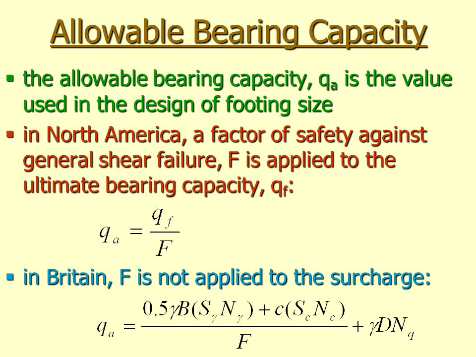 Allowable Bearing Capacity the allowable bearing capacity, qa is the value used in the design of footing size in North America, a factor of safety aga
