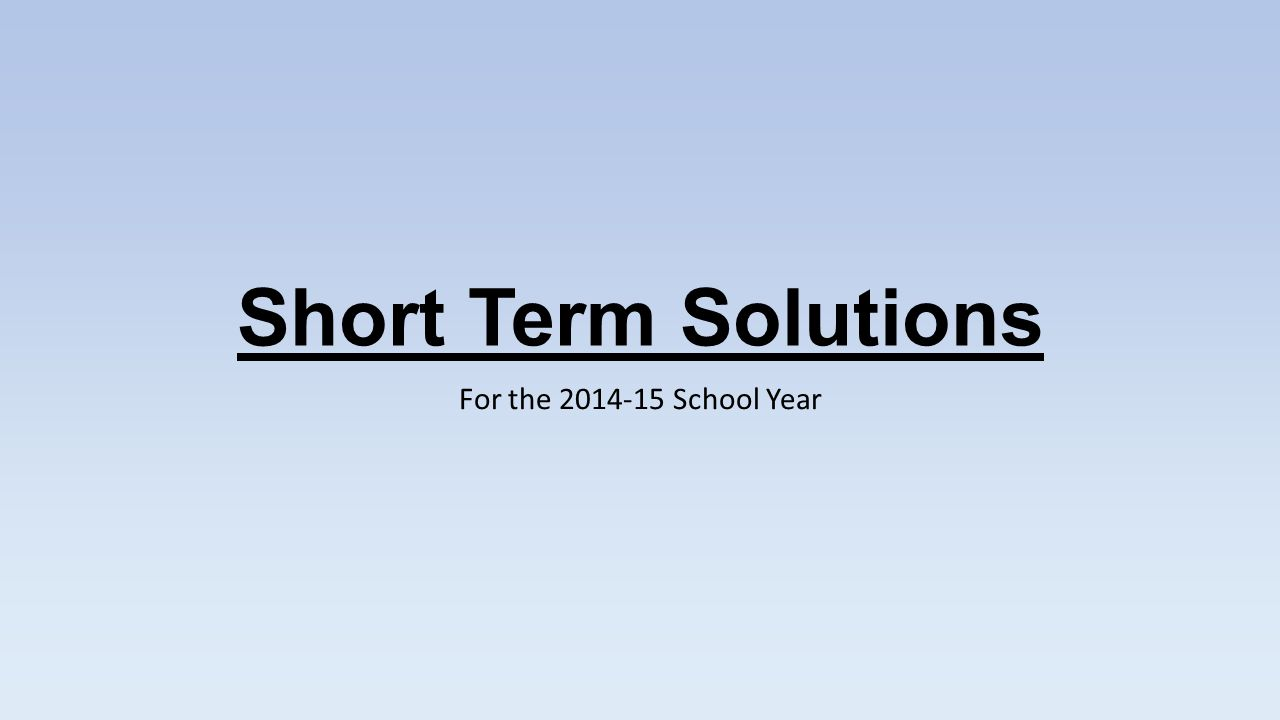 Short Term Solutions For the 2014-15 School Year