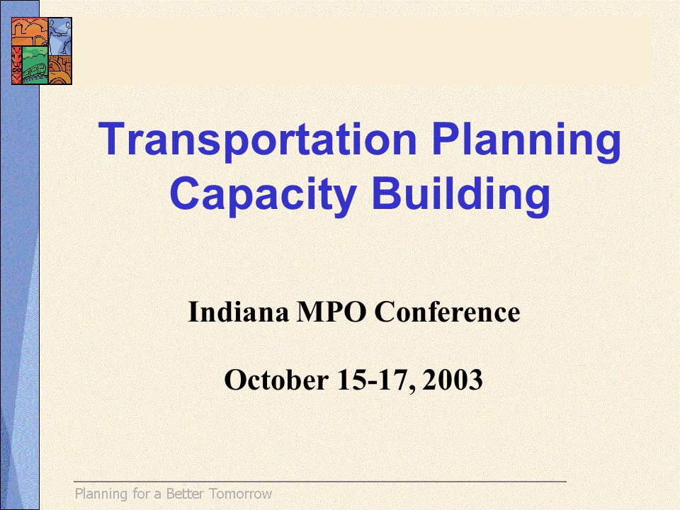 Mission Support effective transportation planning in state, metropolitan, rural and tribal settings.
