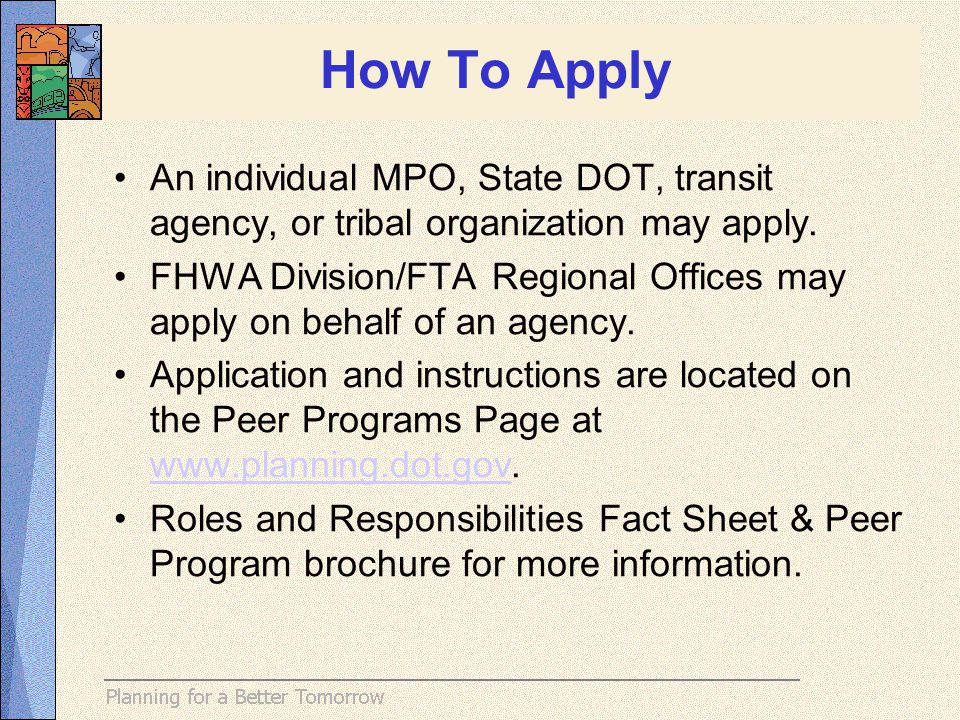 How To Apply An individual MPO, State DOT, transit agency, or tribal organization may apply. FHWA Division/FTA Regional Offices may apply on behalf of