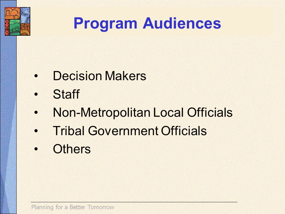 Decision Makers Staff Non-Metropolitan Local Officials Tribal Government Officials Others Program Audiences