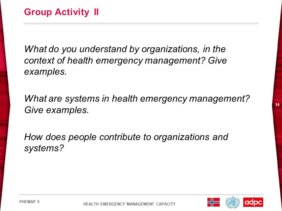 HEALTH EMERGENCY MANAGEMENT CAPACITY PHEMAP 9 14 Group Activity II What do you understand by organizations, in the context of health emergency management.