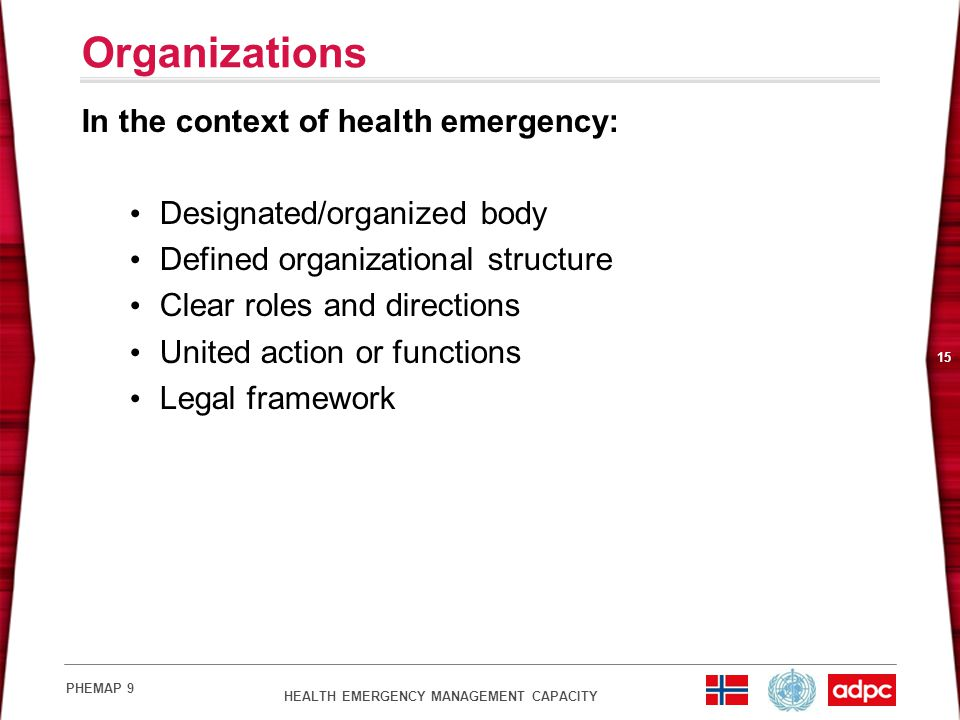 HEALTH EMERGENCY MANAGEMENT CAPACITY PHEMAP 9 15 Organizations In the context of health emergency: Designated/organized body Defined organizational st