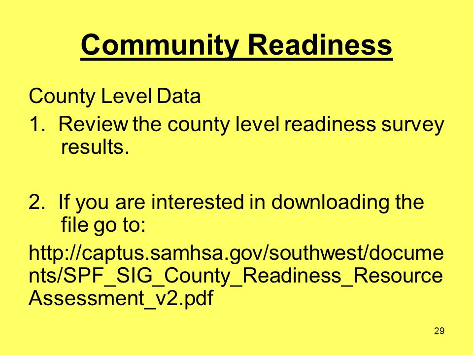 29 Community Readiness County Level Data 1. Review the county level readiness survey results. 2. If you are interested in downloading the file go to: