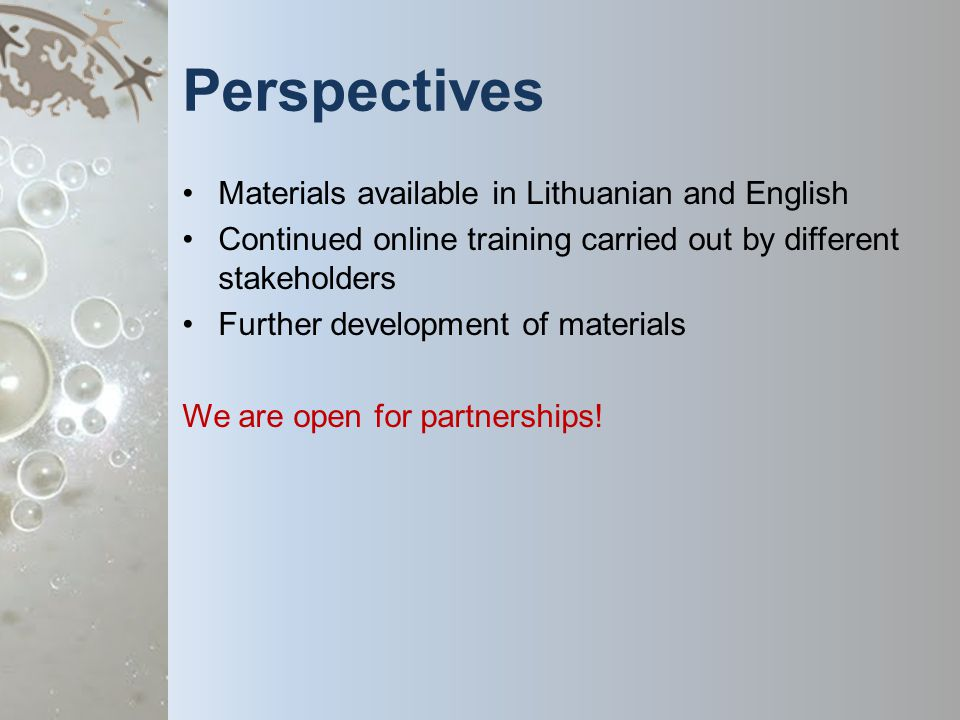 Perspectives Materials available in Lithuanian and English Continued online training carried out by different stakeholders Further development of materials We are open for partnerships!