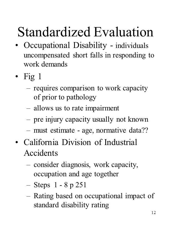 12 Standardized Evaluation Occupational Disability - individuals uncompensated short falls in responding to work demands Fig 1 –requires comparison to