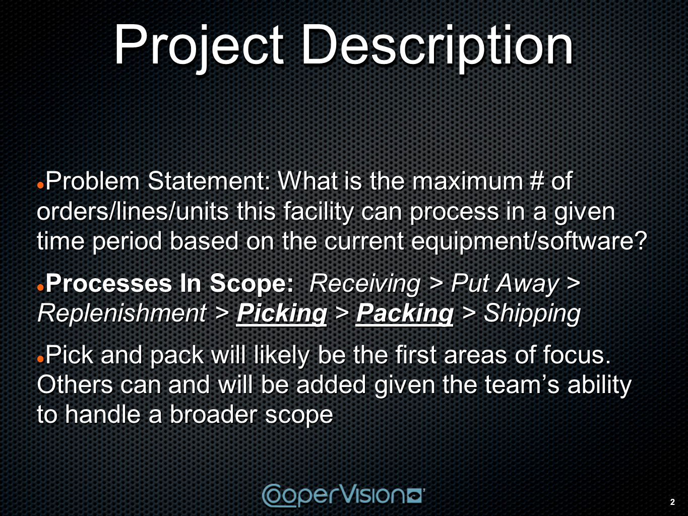 2 Project Description Problem Statement: What is the maximum # of orders/lines/units this facility can process in a given time period based on the current equipment/software.