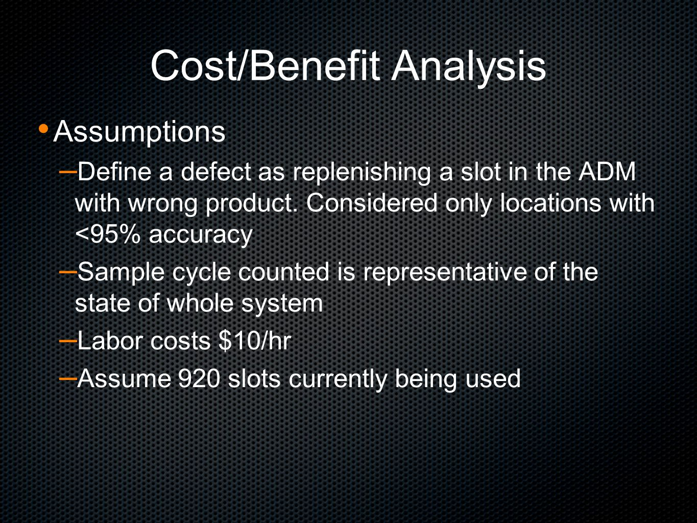 Cost/Benefit Analysis Assumptions – Define a defect as replenishing a slot in the ADM with wrong product.