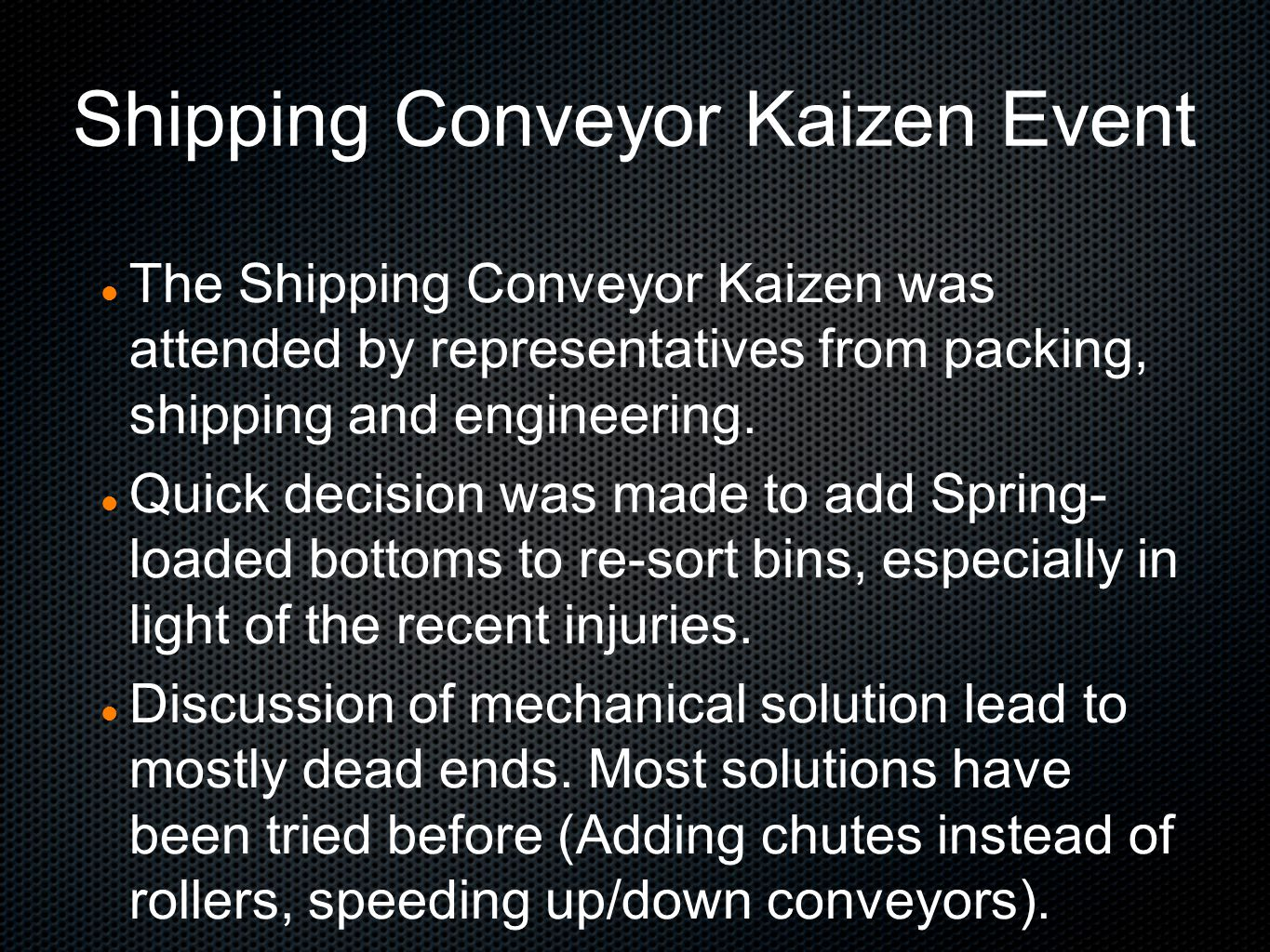 Shipping Conveyor Kaizen Event The Shipping Conveyor Kaizen was attended by representatives from packing, shipping and engineering.
