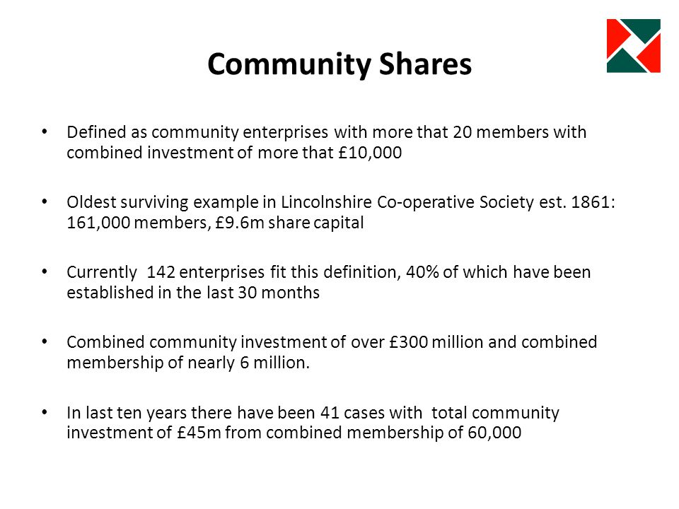 Community Shares Defined as community enterprises with more that 20 members with combined investment of more that £10,000 Oldest surviving example in Lincolnshire Co-operative Society est.