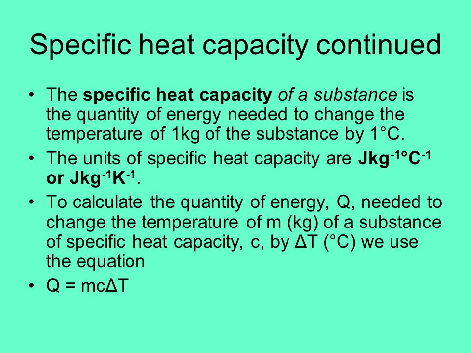 Comparing specific heat capacities of different materials To change the temperature of a body means to change the average kinetic energy of its particles.