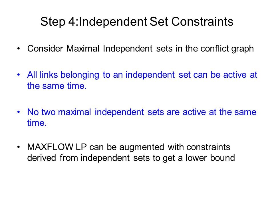 Step 4:Independent Set Constraints Consider Maximal Independent sets in the conflict graph All links belonging to an independent set can be active at the same time.