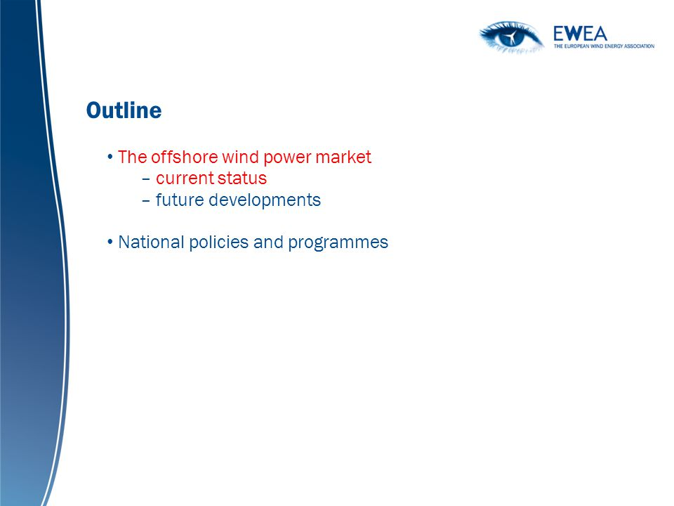 The offshore wind power market – current status – future developments National policies and programmes Outline