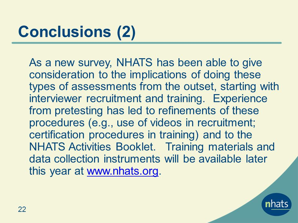 Conclusions (2) As a new survey, NHATS has been able to give consideration to the implications of doing these types of assessments from the outset, starting with interviewer recruitment and training.