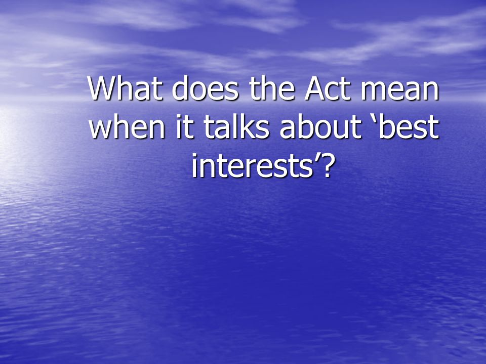 What does the Act mean when it talks about best interests?