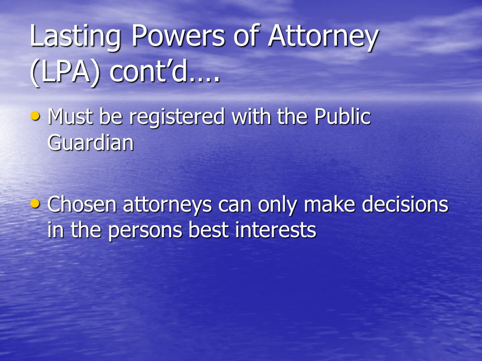 Lasting Powers of Attorney (LPA) contd….