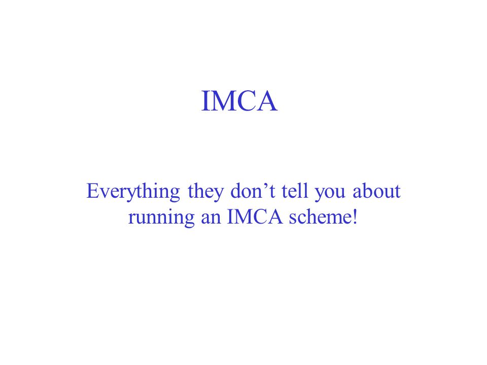 IMCA Everything they dont tell you about running an IMCA scheme!