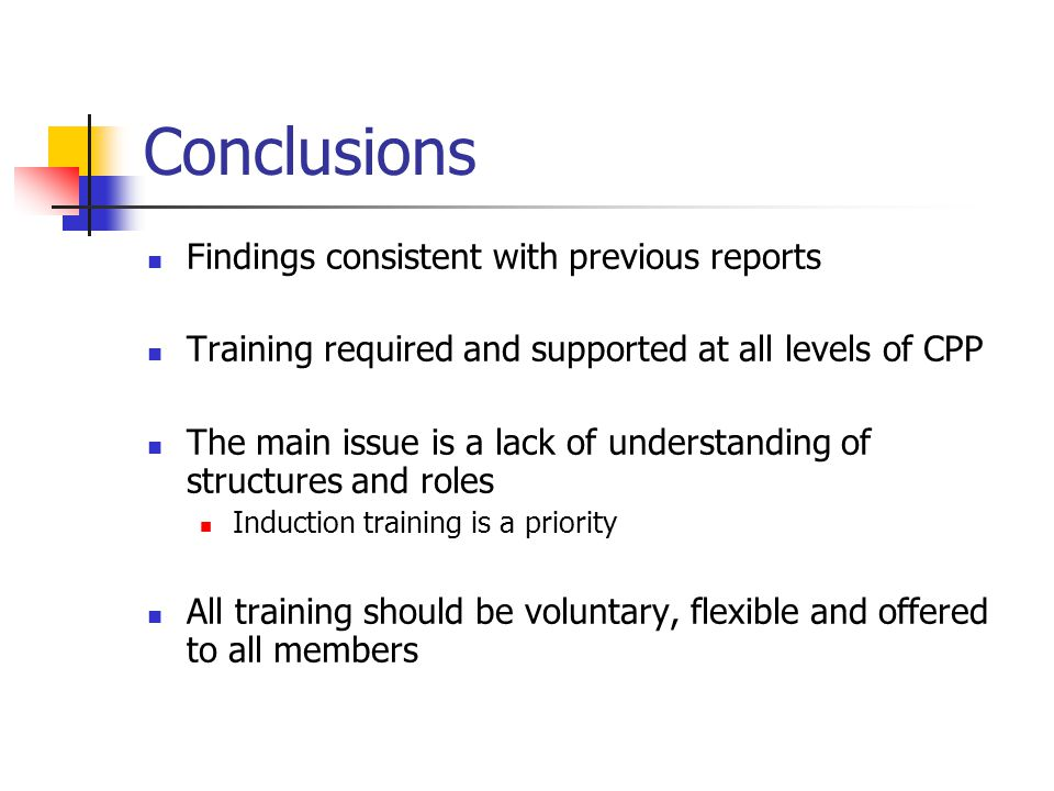 Conclusions Findings consistent with previous reports Training required and supported at all levels of CPP The main issue is a lack of understanding o