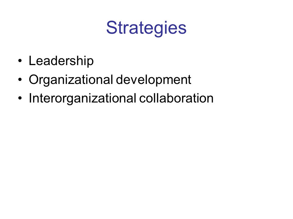 Strategies Leadership Organizational development Interorganizational collaboration