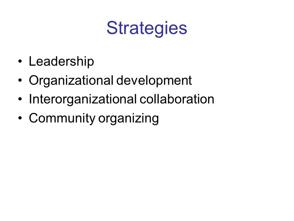 Strategies Leadership Organizational development Interorganizational collaboration Community organizing