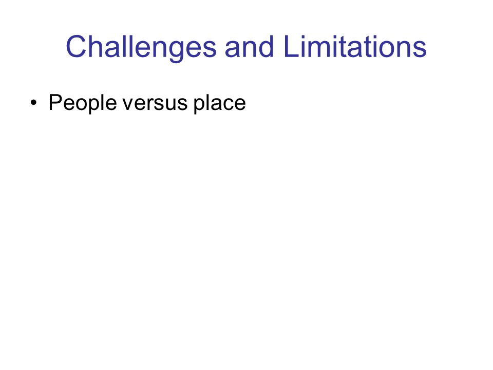 Challenges and Limitations People versus place